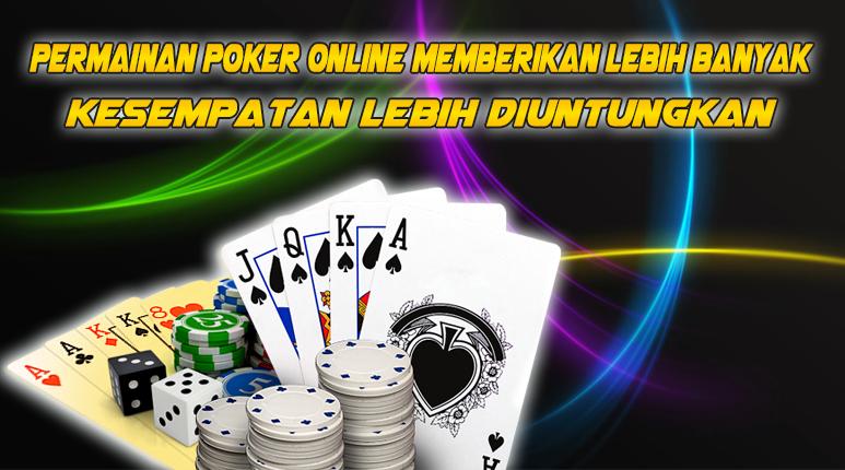 Permainan Poker Online Memberikan Lebih Banyak Kesempatan Lebih Diuntungkan